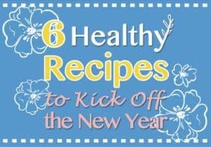 6 Healthy Recipes to Kick Off New Year   healthynibblesandbits.com
