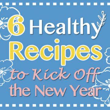 6 Healthy Recipes to Kick Off New Year | healthynibblesandbits.com